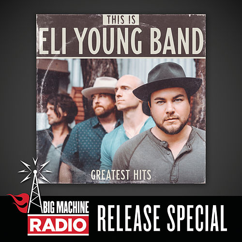 This Is Eli Young Band: Greatest Hits (Big Machine Radio Release Special) by Eli Young Band