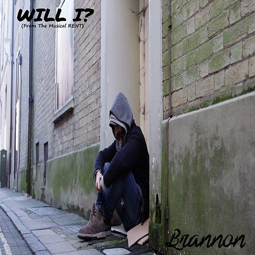 Will I? (From the Musical Rent) by Brannon