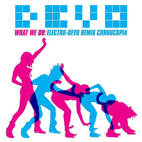 What We Do: Electro-Devo Remix Cornucopia von DEVO