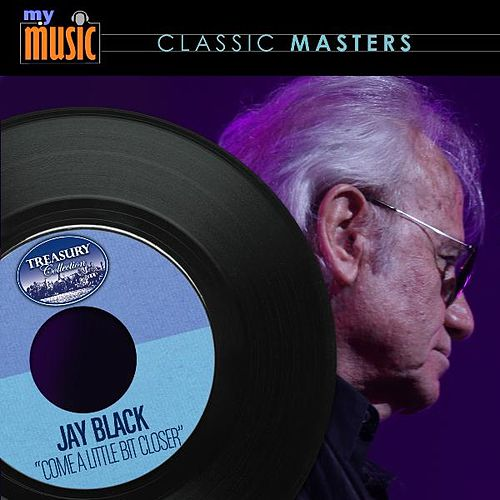 Come A Little Bit Closer - Single by Jay Black
