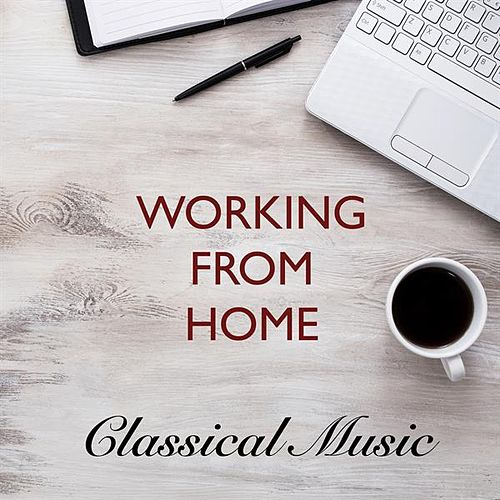 Working from Home Classical Music von Various Artists