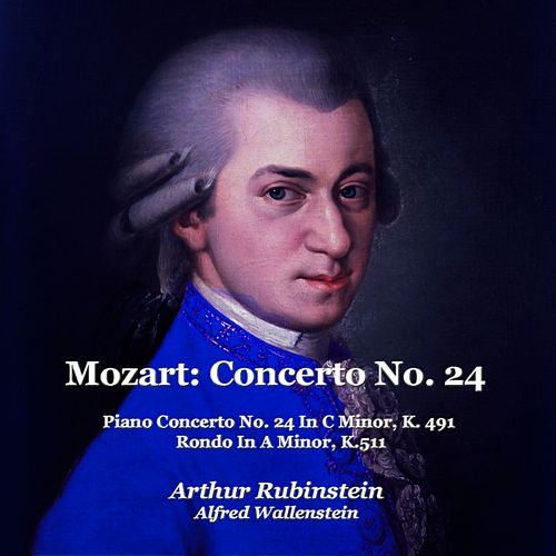 Mozart: Concerto No. 24 (Piano Concerto No. 24 In C Minor, K. 491; Rondo In A Minor, K.511) by Arthur Rubinstein