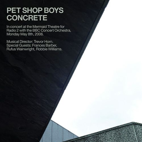 Concrete - In Concert at the Mermaid Theatre for Radio 2 with the BBC Concert Orchestra by Pet Shop Boys