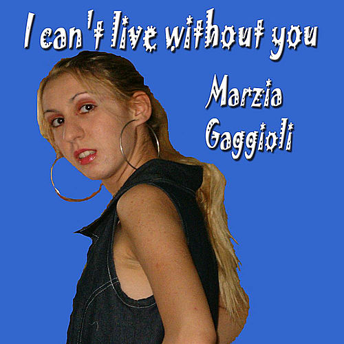 I Can't Live Without You by Marzia Gaggioli