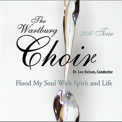 Flood My Soul With Spirit and Life von The Wartburg Choir