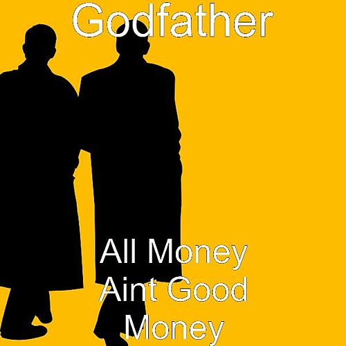 All Money Aint Good Money von Godfather