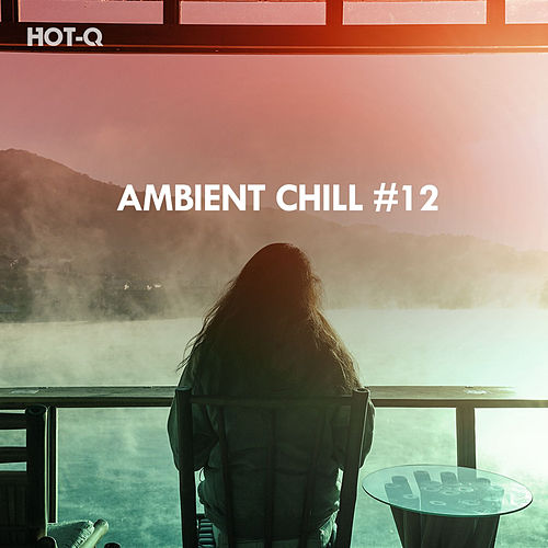 Ambient Chill, Vol. 12 de Hot Q