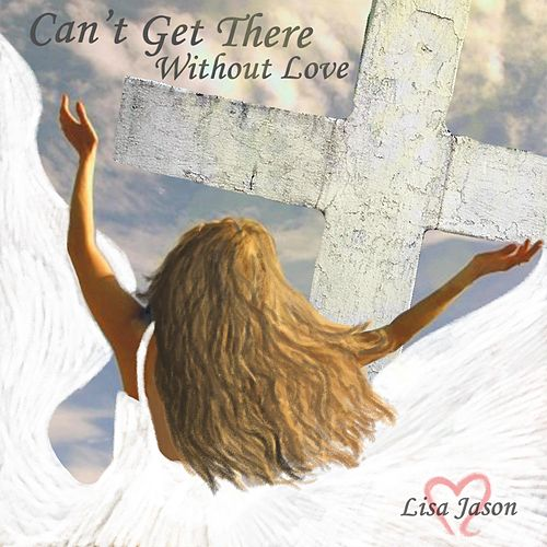 Can't Get There Without Love de Lisa Jason
