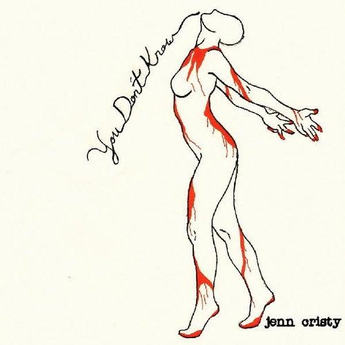 You Don't Know - Single by Jenn Cristy