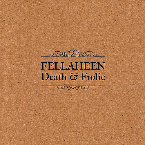 Death & Frolic by Fellaheen
