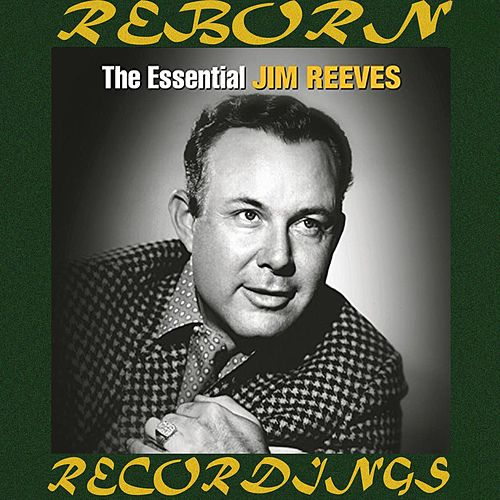 The Essential Jim Reeves [RCA Nashville/Legacy] (HD Remastered) by Jim Reeves