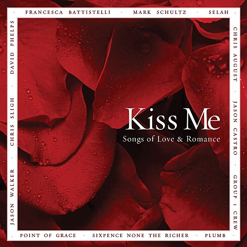 Kiss Me: Songs of Love & Romance by Various Artists