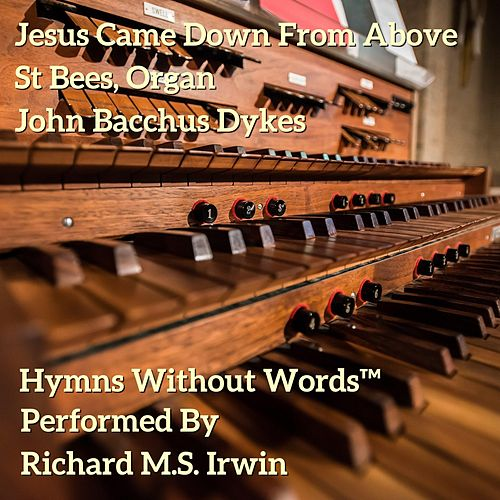 Jesus Came Down From Above - St Bees, Organ by Richard M.S. Irwin