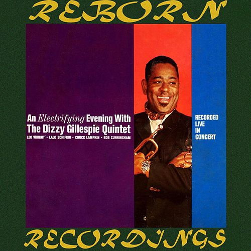 An Electrifying Evening With The Dizzy Gillespie Quintet (Expanded, HD Remastered) by Dizzy Gillespie