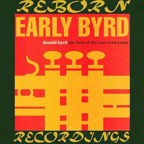 Early Byrd, The Best of the Jazz Soul Years (HD Remastered) by Donald Byrd