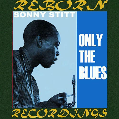 Only the Blues (Expanded, HD Remastered) by Sonny Stitt