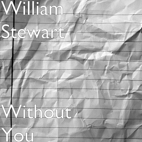Without You by William Stewart