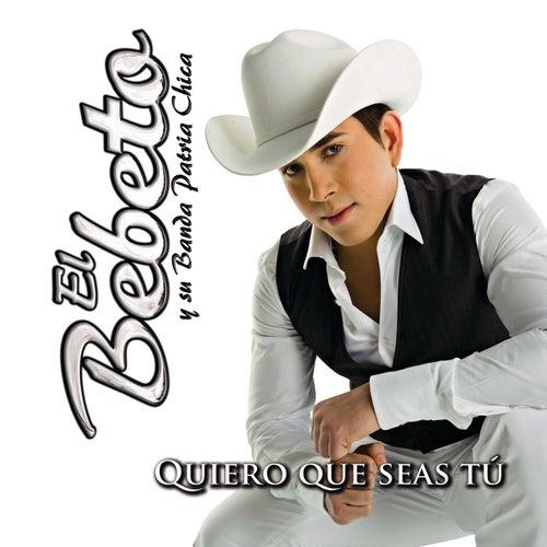 Quiero Que Seas Tú by El Bebeto