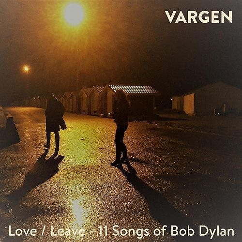 Love / Leave - 11 Songs of Bob Dylan de Vargen