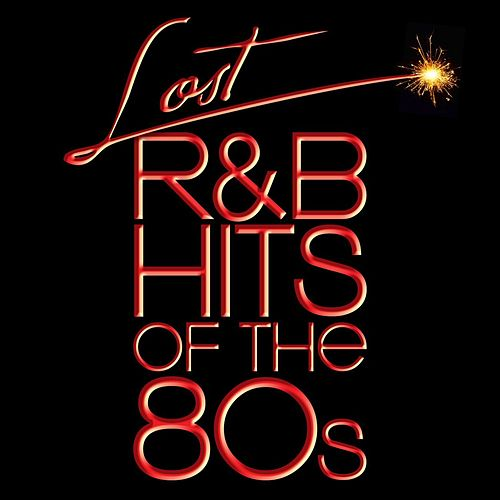 Lost R&B Hits Of The 80s (All Original Artists & Versions) by Various Artists