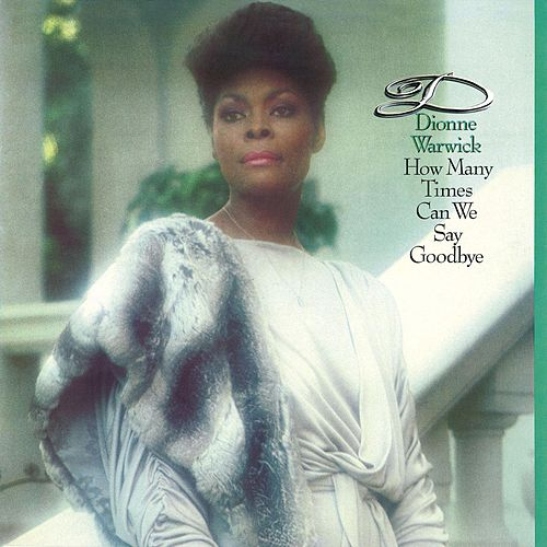 How Many Times Can We Say Goodbye de Dionne Warwick