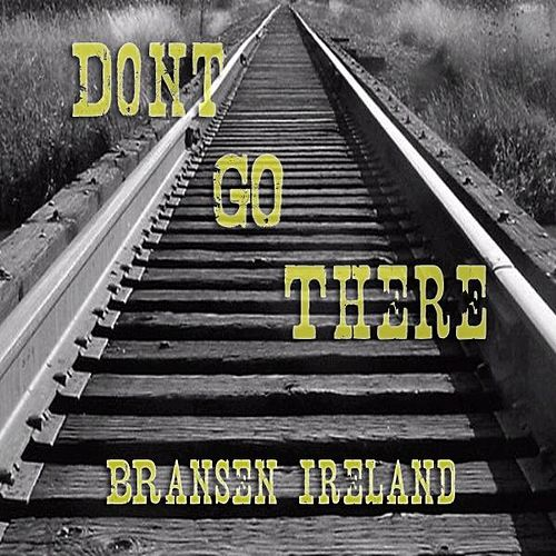 Don't Go There - Single by Bransen Ireland