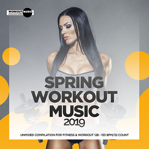 Spring Workout Music 2019: Unmixed Compilation for Fitness & Workout 128 - 135 bpm/32 Count de Various Artists