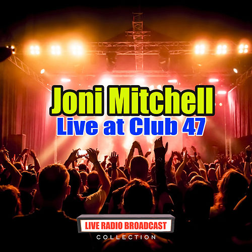 Live at Club 47 (Live) by Joni Mitchell