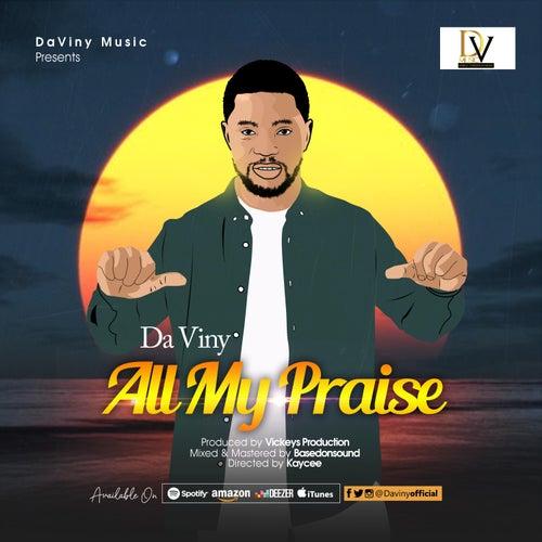 ALL MY Praise by Da Viny