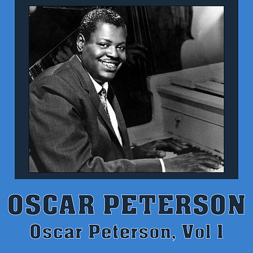 Oscar Peterson, Vol 1 by Oscar Peterson
