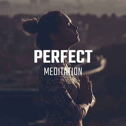 Perfect Meditation – Find Your Balance, Zen, Calm by Relaxing Music Therapy