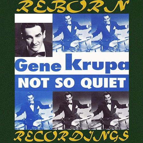Not So Quiet  (HD Remastered) de Gene Krupa