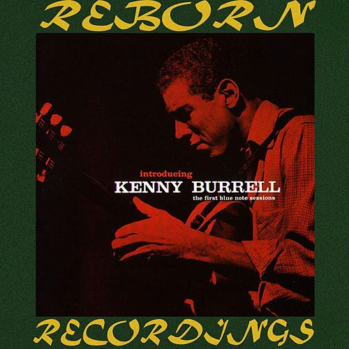 Introducing Kenny Burrell, The Complete Sessions (HD Remastered) by Kenny Burrell