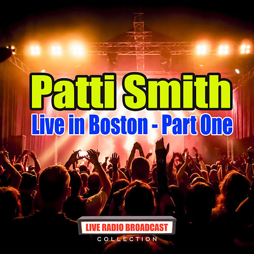 Live in Boston - Part One (Live) by Patti Smith