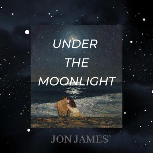 Under The Moonlight von Jon James