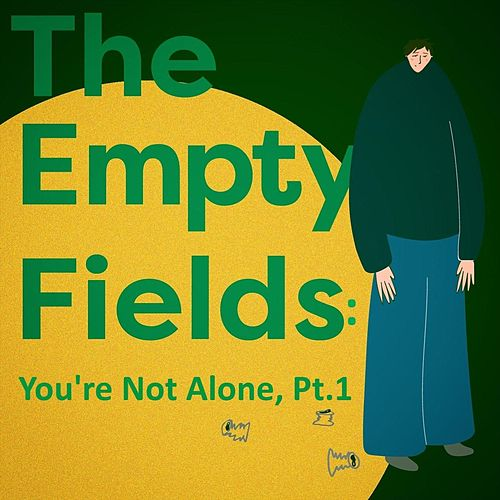 The Empty Fields: You're Not Alone, Pt. 1 by Restless Youth