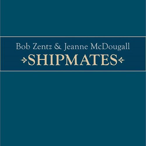 Shipmates by Bob Zentz and Jeanne McDougall