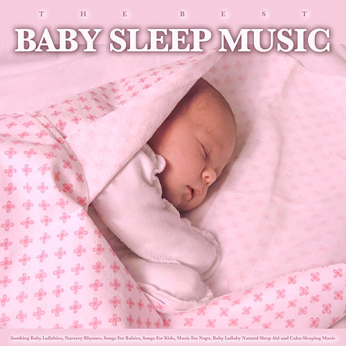 The Best Baby Sleep Music: Soothing Baby Lullabies, Nursery Rhymes, Songs For Babies, Songs For Kids, Music For Naps, Baby Lullaby Natural Sleep Aid and Calm Sleeping Music de Baby Sleep Music (1)