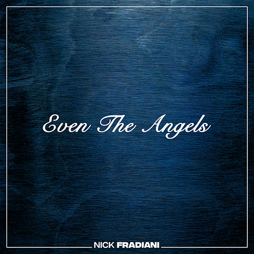 Even the Angels by Nick Fradiani