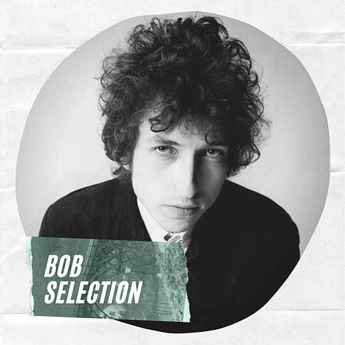 Bob Selection by Bob Dylan