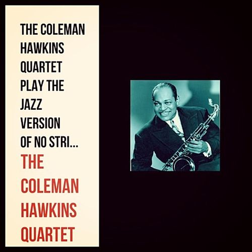 The Coleman Hawkins Quartet Play the Jazz Version of No Strings by Coleman Hawkins