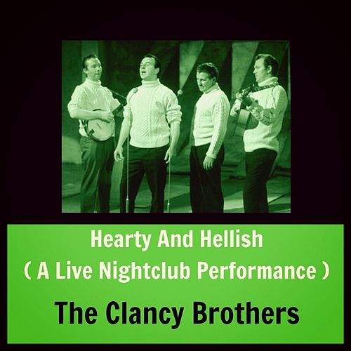 Hearty and Hellish (A Live Nightclub Performance) de The Clancy Brothers