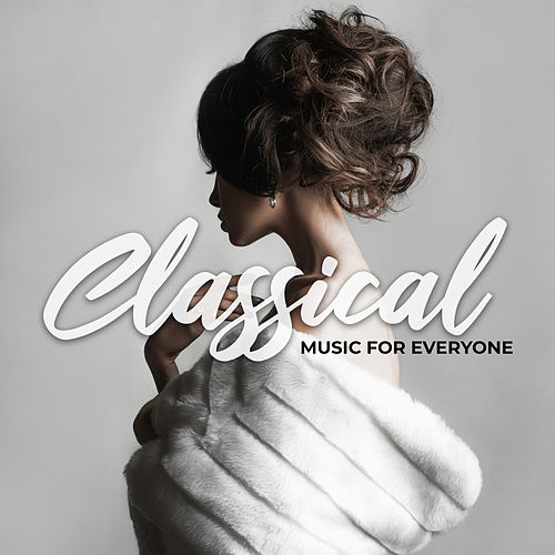 Classical Music for Everyone by Various Artists