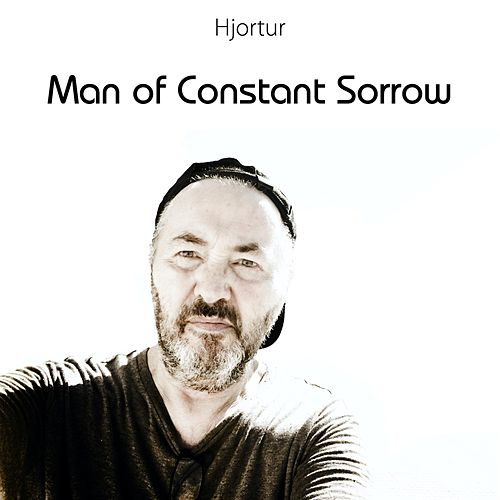 Man of Constant Sorrow by Hjortur