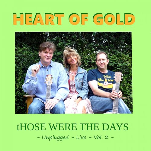 Those Were the Days Unplugged Live Vol. II by Heart Of Gold