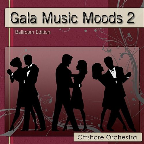 Gala Music Moods 2 (Ballroom Edition) by Offshore Orchestra