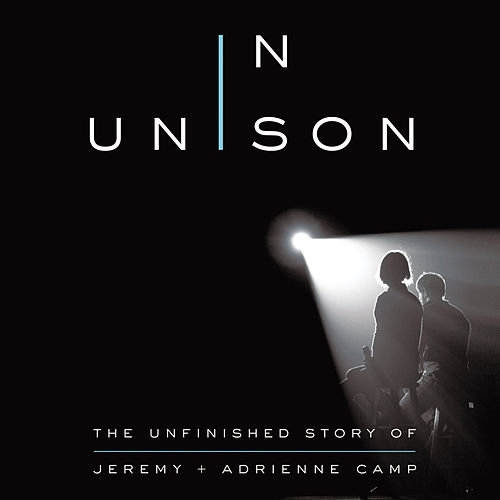In Unison - The Unfinished Story of Jeremy and Adrienne Camp (Unabridged) de Jeremy Camp
