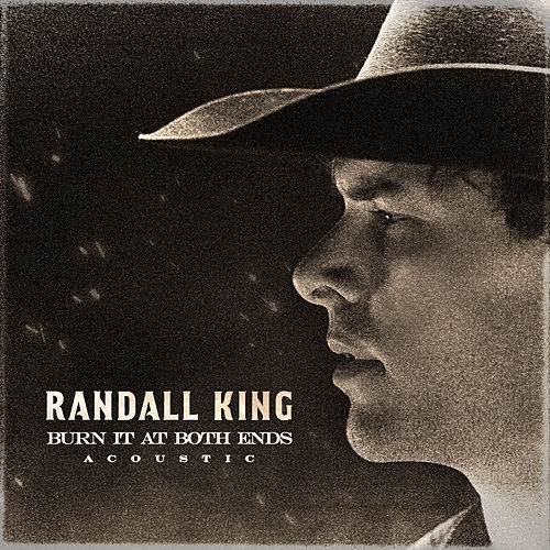 Burn It At Both Ends (Acoustic) by Randall King