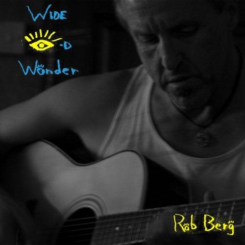 Wide Eyed Wonder by Rob Berg