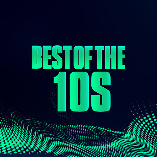 Best of the 10s by Various Artists